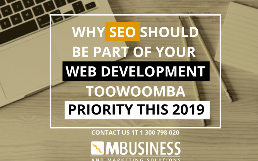 Why SEO Should Be Part of Your Web Development Toowoomba Priority This 2019