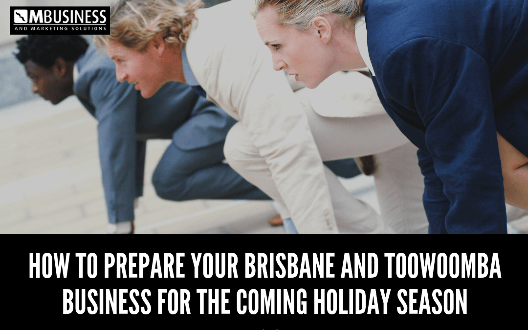 How to Prepare Your Brisbane and Toowoomba Business for the Coming Holiday Season