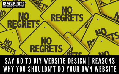 Say NO to DIY Website Design | Reasons Why You Shouldn't Do Your Own Website